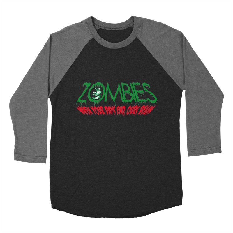 ZOMBIES, When your days end ours begin Men's Baseball Triblend T-Shirt by cityshirts's Artist Shop