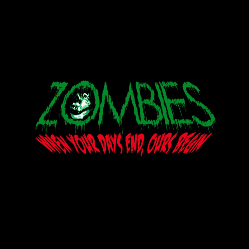 ZOMBIES, When your days end ours begin Men's  by cityshirts's Artist Shop