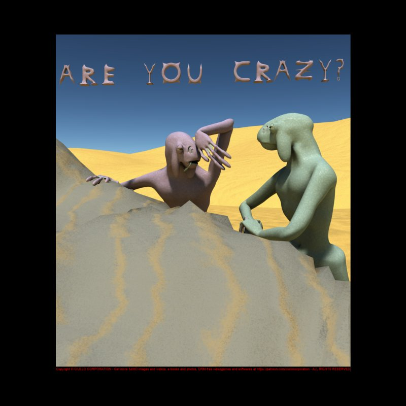 Are you crazy? by CIULLO CORPORATION's Artist Shop