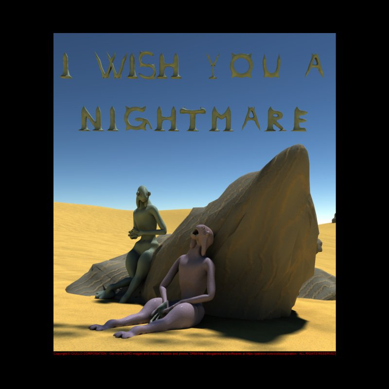 Wish you a Nightmare by CIULLO CORPORATION's Artist Shop