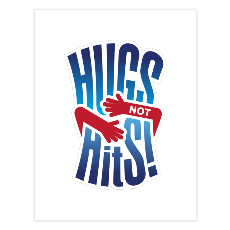Hugs Not Hits Home Fine Art Print by ckkompanion's Artist Shop