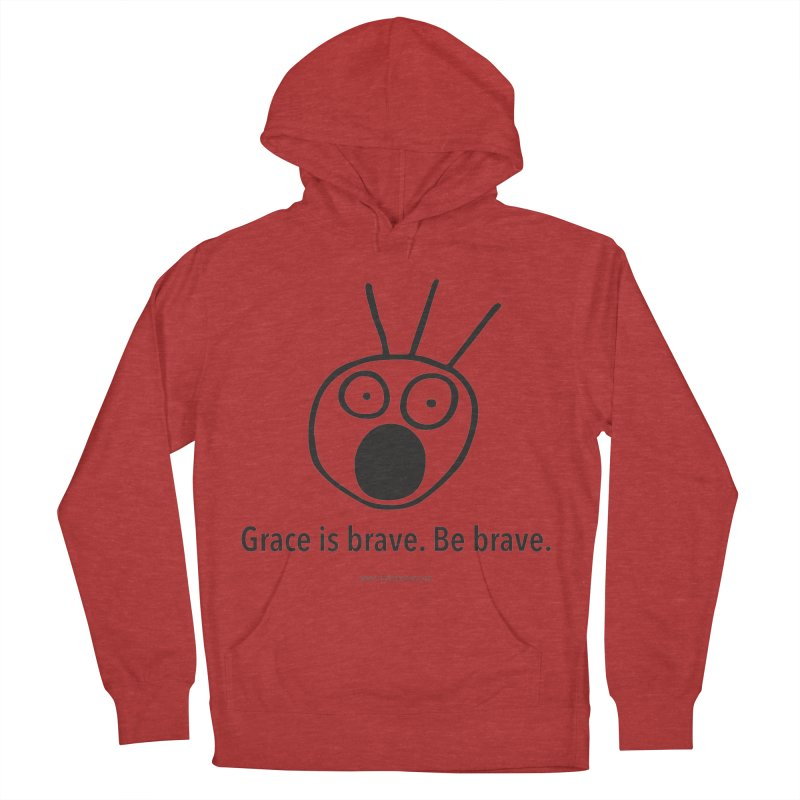 Grace is brave. Be brave. Women's French Terry Pullover Hoody by Chris Kratzer Artist Shop