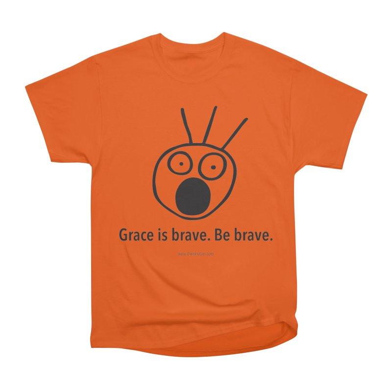 Grace is brave. Be brave. Women's Heavyweight Unisex T-Shirt by Chris Kratzer Artist Shop