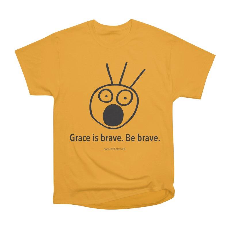 Grace is brave. Be brave. Women's Classic Unisex T-Shirt by Chris Kratzer Artist Shop