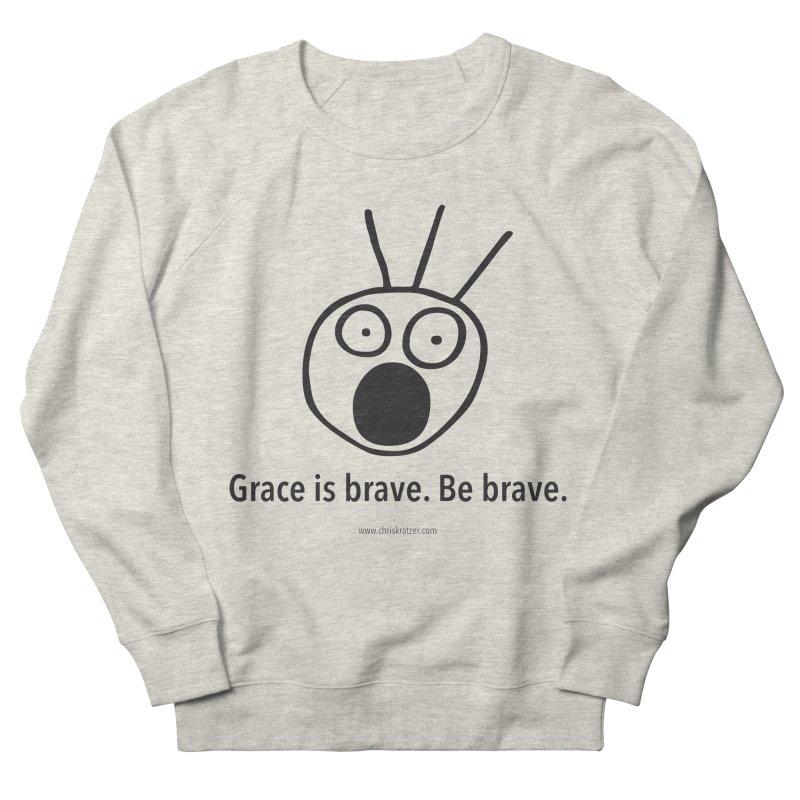 Grace is brave. Be brave. Men's French Terry Sweatshirt by Chris Kratzer Artist Shop
