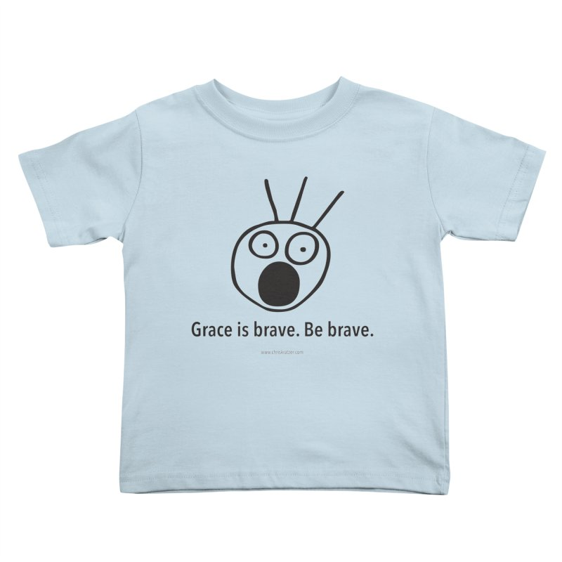 Grace is brave. Be brave. Kids Toddler T-Shirt by Chris Kratzer Artist Shop