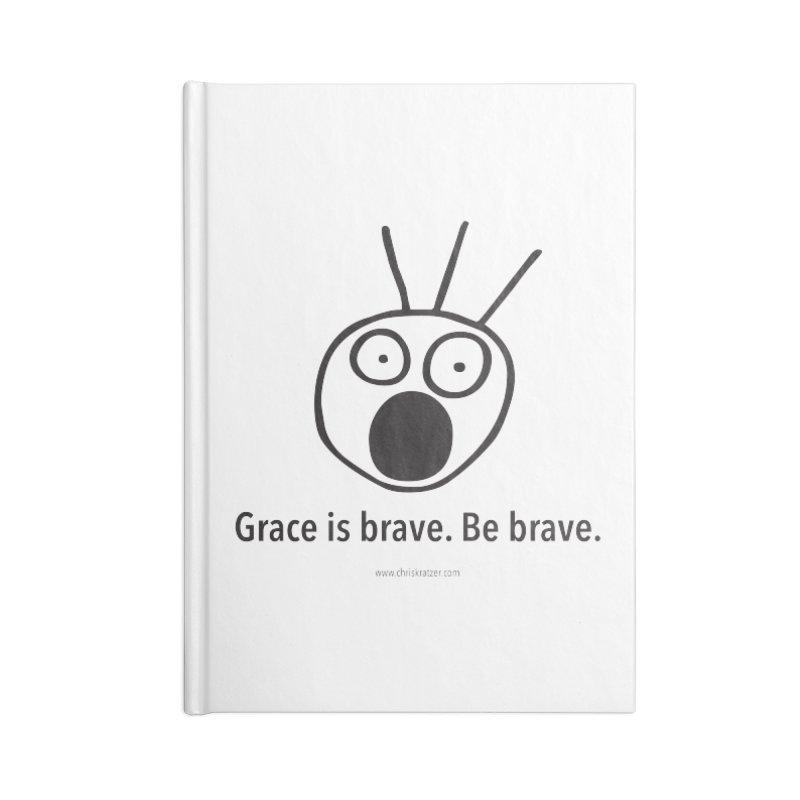 Grace is brave. Be brave. Accessories Notebook by Chris Kratzer Artist Shop