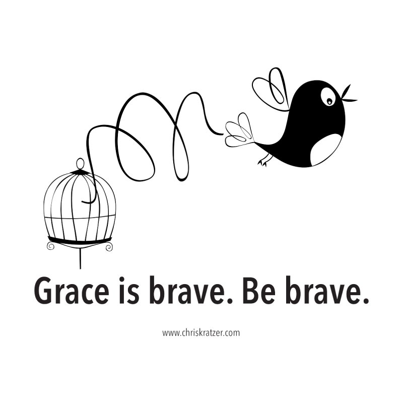 Grace is brave. Be brave. (bird) None  by Chris Kratzer Artist Shop