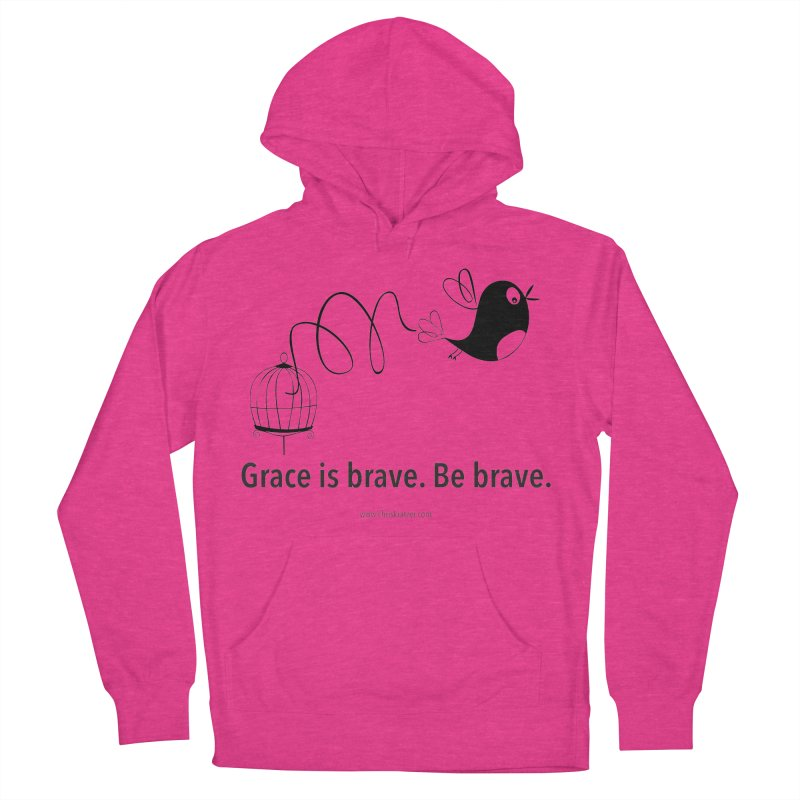 Grace is brave. Be brave. (bird) Women's French Terry Pullover Hoody by Chris Kratzer Artist Shop