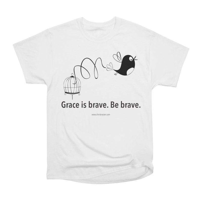 Grace is brave. Be brave. (bird) Men's Heavyweight T-Shirt by Chris Kratzer Artist Shop
