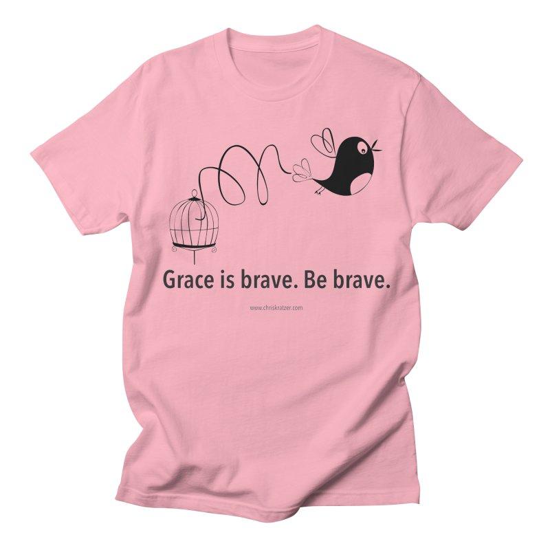 Grace is brave. Be brave. (bird) Women's Regular Unisex T-Shirt by Chris Kratzer Artist Shop