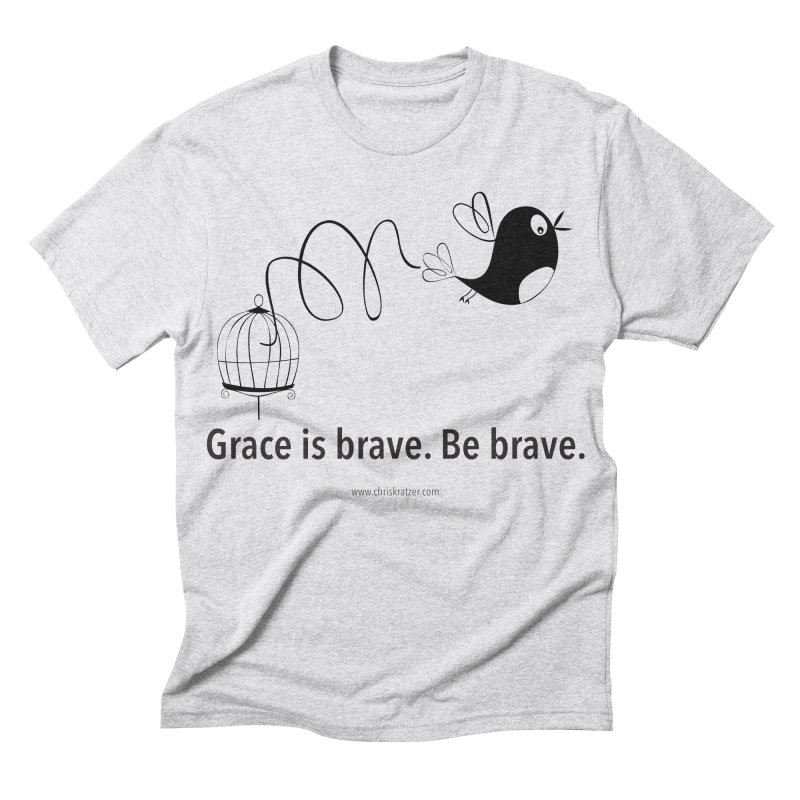 Grace is brave. Be brave. (bird) Men's Triblend T-shirt by Chris Kratzer Artist Shop