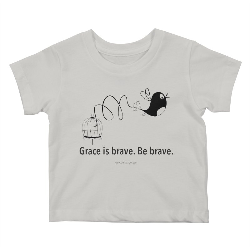 Grace is brave. Be brave. (bird) Kids Baby T-Shirt by Chris Kratzer Artist Shop