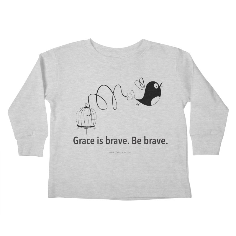 Grace is brave. Be brave. (bird) Kids Toddler Longsleeve T-Shirt by Chris Kratzer Artist Shop