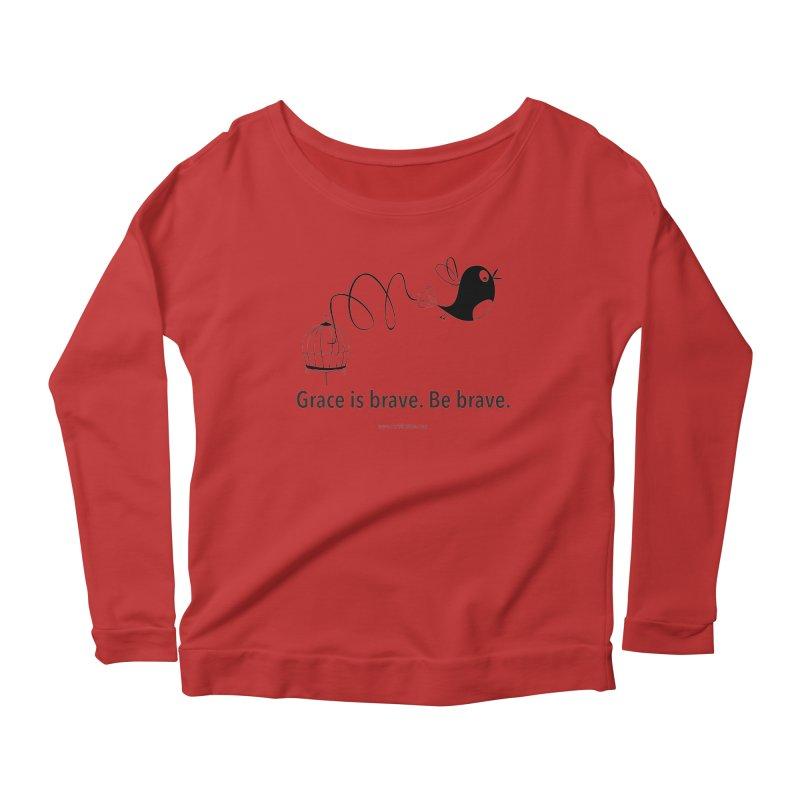 Grace is brave. Be brave. (bird) Women's Scoop Neck Longsleeve T-Shirt by Chris Kratzer Artist Shop