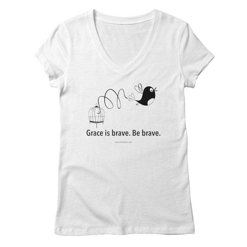 Grace is brave. Be brave. (bird) Women's Regular V-Neck by Chris Kratzer Artist Shop