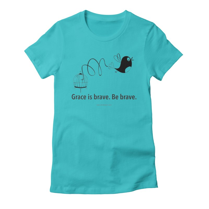 Grace is brave. Be brave. (bird) Women's Fitted T-Shirt by Chris Kratzer Artist Shop