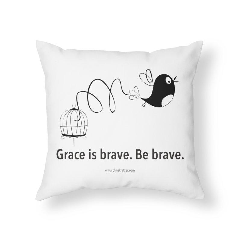 Grace is brave. Be brave. (bird) Home Throw Pillow by Chris Kratzer Artist Shop
