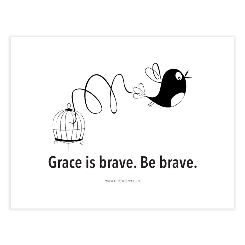 Grace is brave. Be brave. (bird) Home Fine Art Print by Chris Kratzer Artist Shop