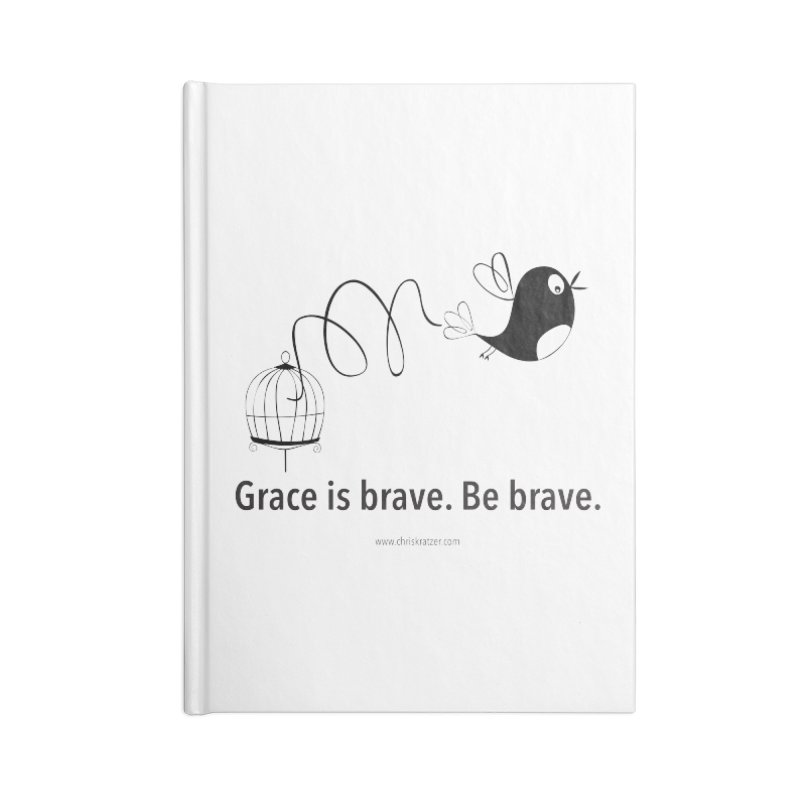 Grace is brave. Be brave. (bird) Accessories Lined Journal Notebook by Chris Kratzer Artist Shop