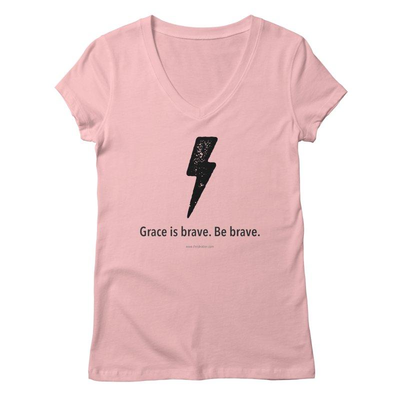 Grace is brave. Be brave. (bolt) Women's Regular V-Neck by Chris Kratzer Artist Shop