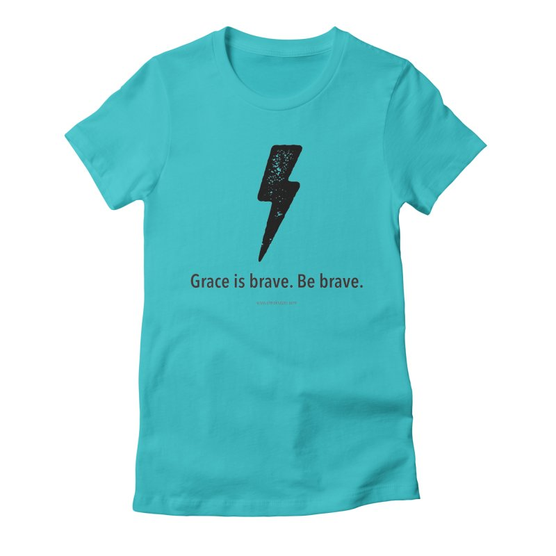 Grace is brave. Be brave. (bolt) Women's Fitted T-Shirt by Chris Kratzer Artist Shop