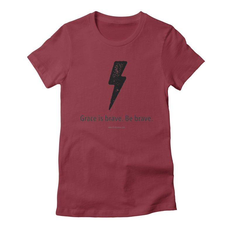 Grace is brave. Be brave. (bolt) Women's Fitted T-Shirt by Chris Kratzer Artist Shop