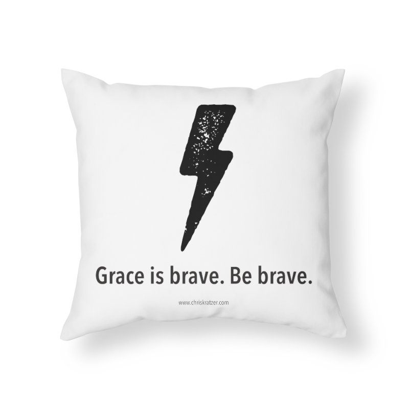 Grace is brave. Be brave. (bolt) Home Throw Pillow by Chris Kratzer Artist Shop