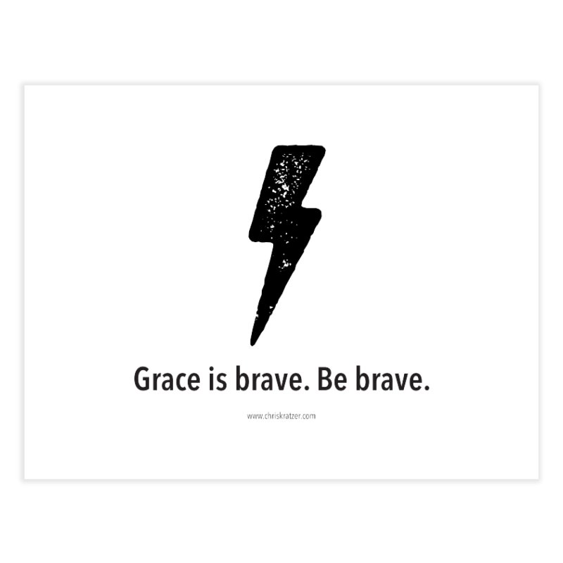 Grace is brave. Be brave. (bolt) Home Fine Art Print by Chris Kratzer Artist Shop