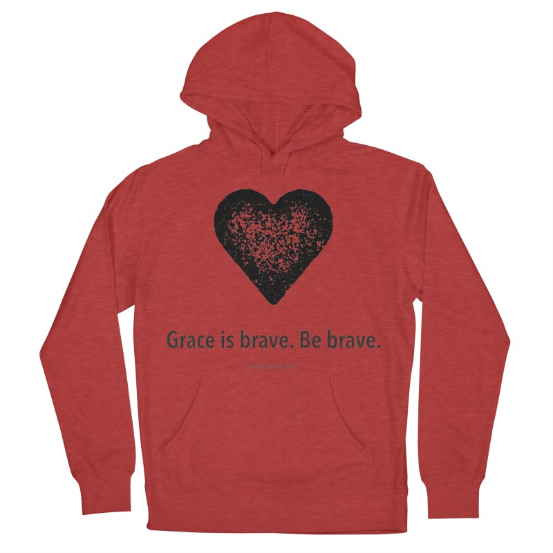 Grace is brave. Be brave. (heart) Women's French Terry Pullover Hoody by Chris Kratzer Artist Shop