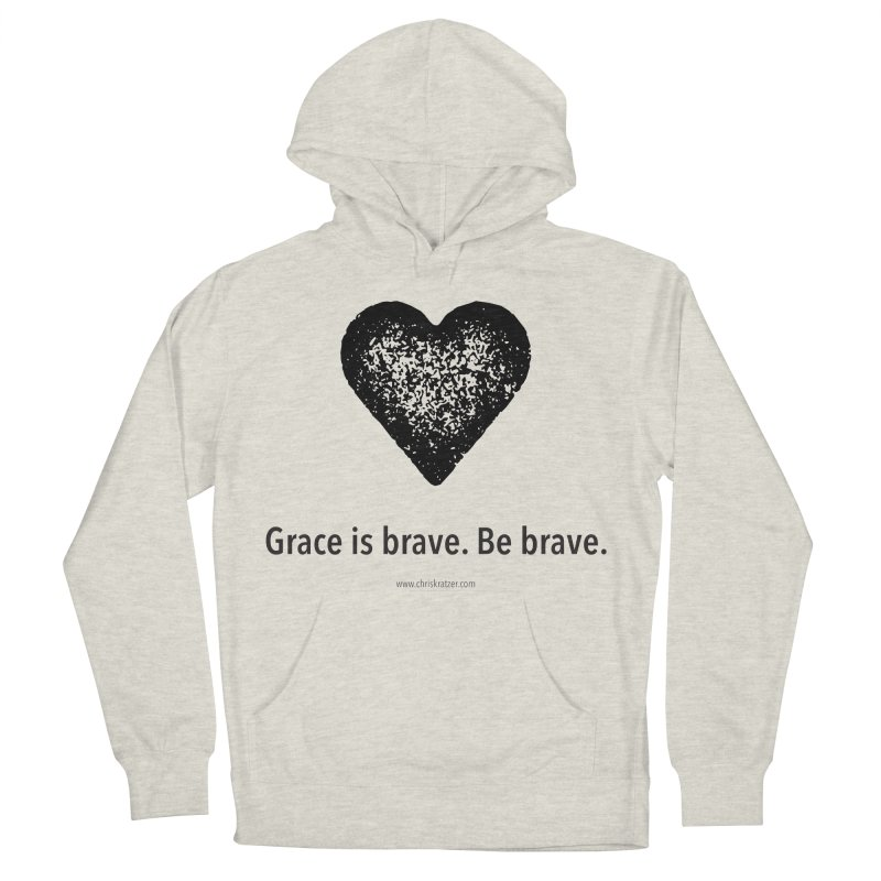 Grace is brave. Be brave. (heart) Men's French Terry Pullover Hoody by Chris Kratzer Artist Shop