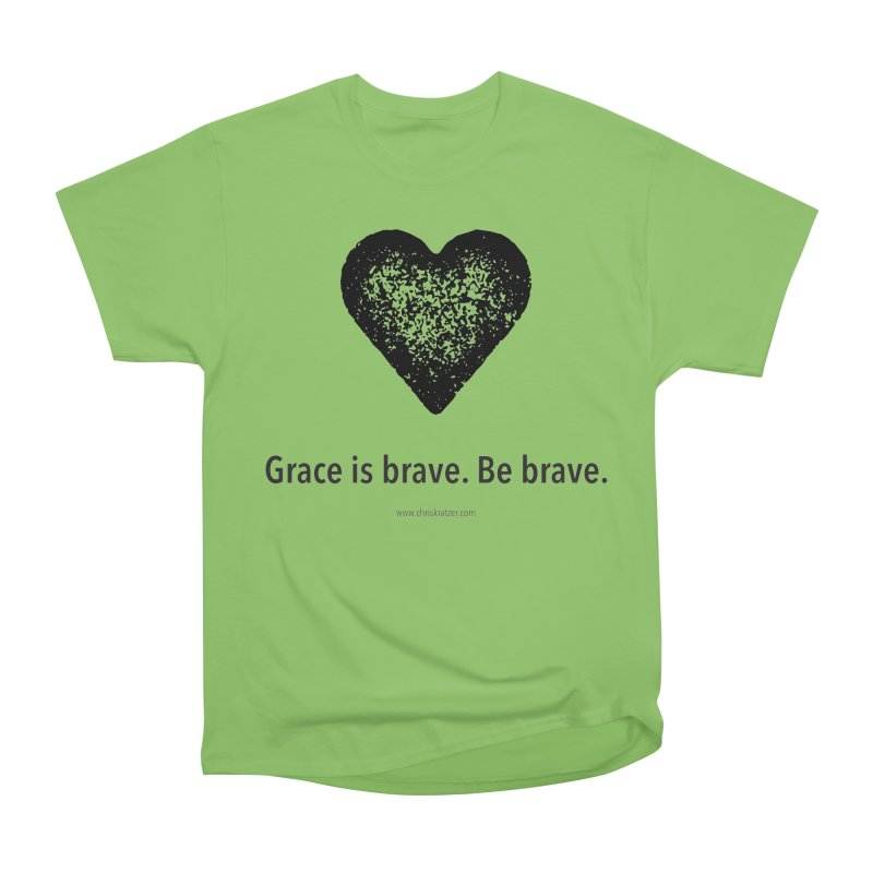 Grace is brave. Be brave. (heart) Women's Heavyweight Unisex T-Shirt by Chris Kratzer Artist Shop