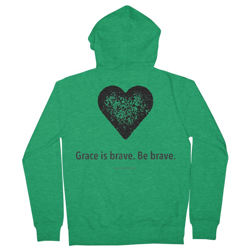 Grace is brave. Be brave. (heart) Women's French Terry Zip-Up Hoody by Chris Kratzer Artist Shop