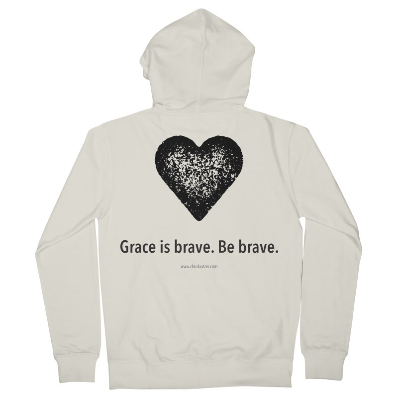 Grace is brave. Be brave. (heart) Women's Zip-Up Hoody by Chris Kratzer Artist Shop