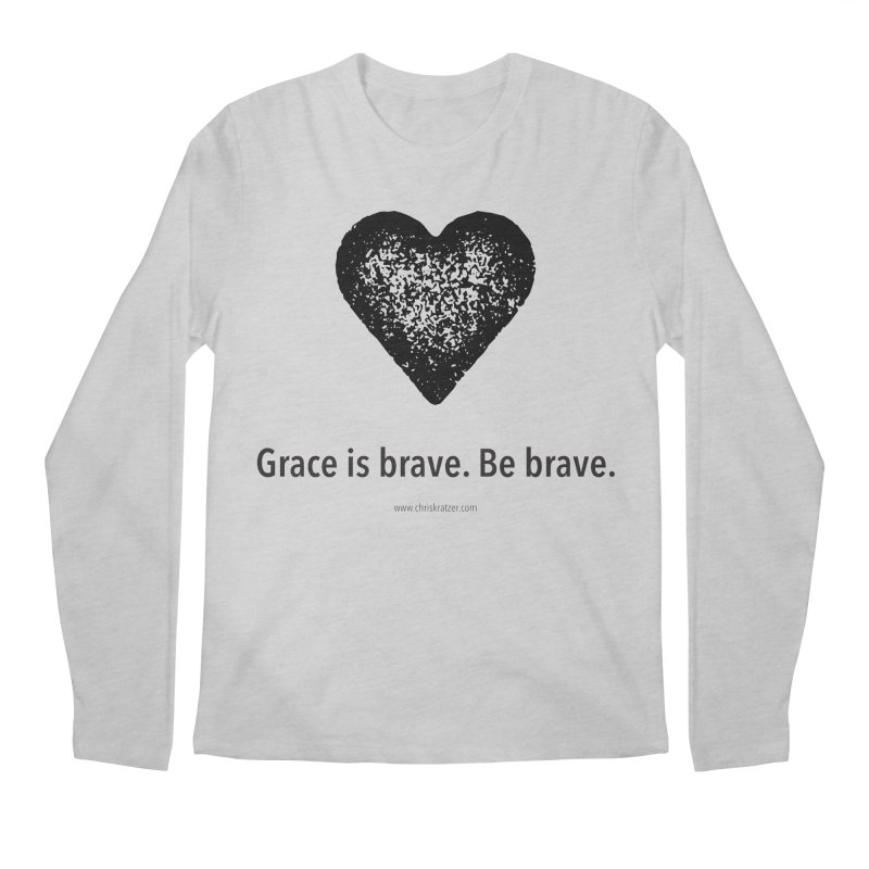 Grace is brave. Be brave. (heart) Men's Longsleeve T-Shirt by Chris Kratzer Artist Shop