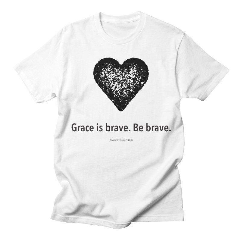 Grace is brave. Be brave. (heart) Men's T-Shirt by Chris Kratzer Artist Shop