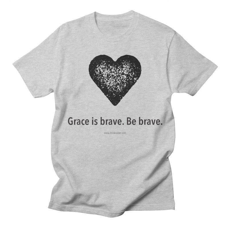 Grace is brave. Be brave. (heart) Women's Unisex T-Shirt by Chris Kratzer Artist Shop