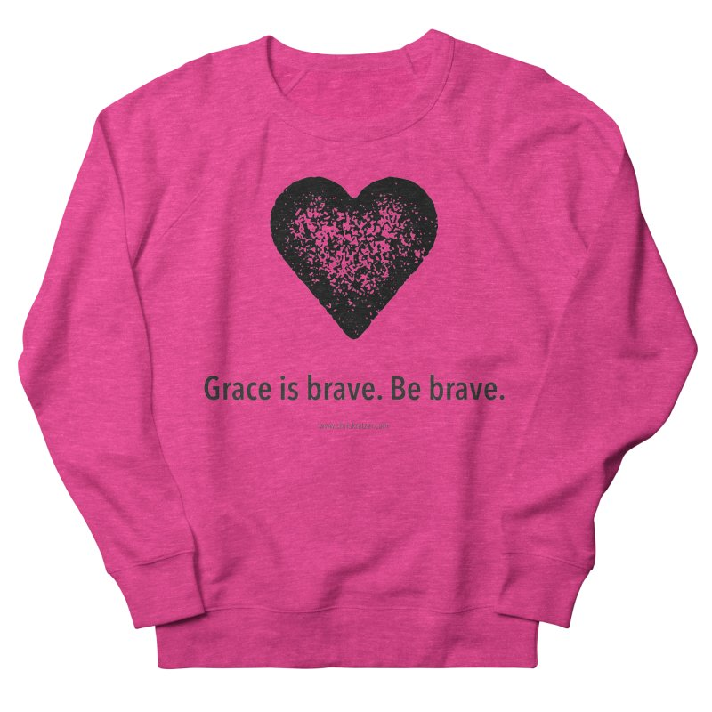 Grace is brave. Be brave. (heart) Men's French Terry Sweatshirt by Chris Kratzer Artist Shop