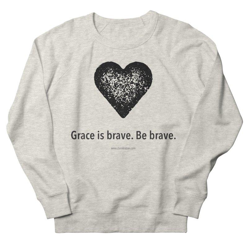 Grace is brave. Be brave. (heart) Men's French Terry Sweatshirt by Chris Kratzer Artist Shop