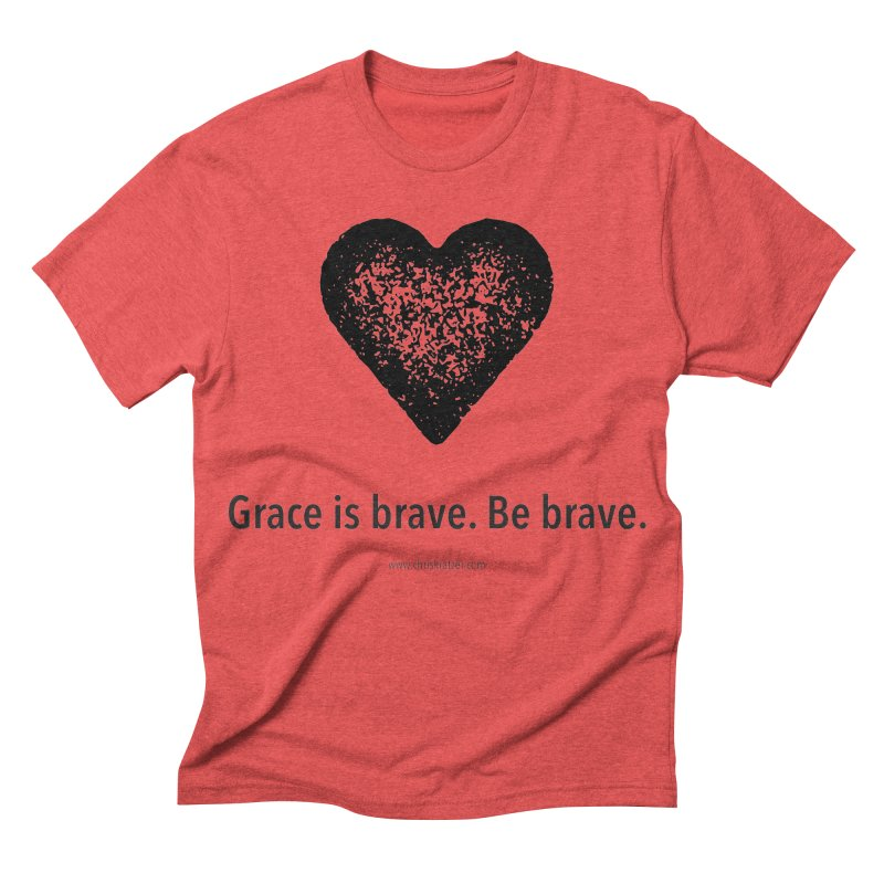 Grace is brave. Be brave. (heart) Men's Triblend T-shirt by Chris Kratzer Artist Shop