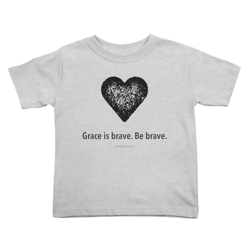 Grace is brave. Be brave. (heart) Kids Toddler T-Shirt by Chris Kratzer Artist Shop
