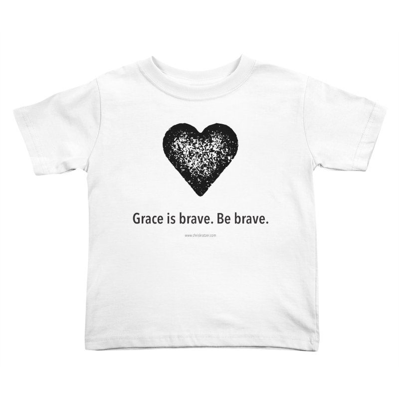 Grace is brave. Be brave. (heart) Kids Toddler T-Shirt by Chris Kratzer Artist Shop
