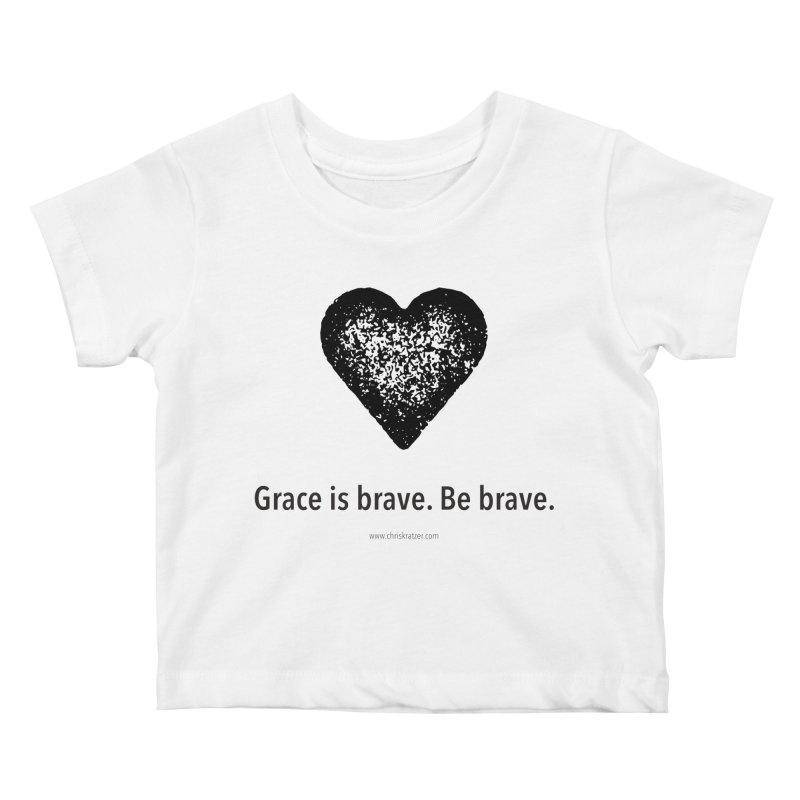 Grace is brave. Be brave. (heart) Kids Baby T-Shirt by Chris Kratzer Artist Shop