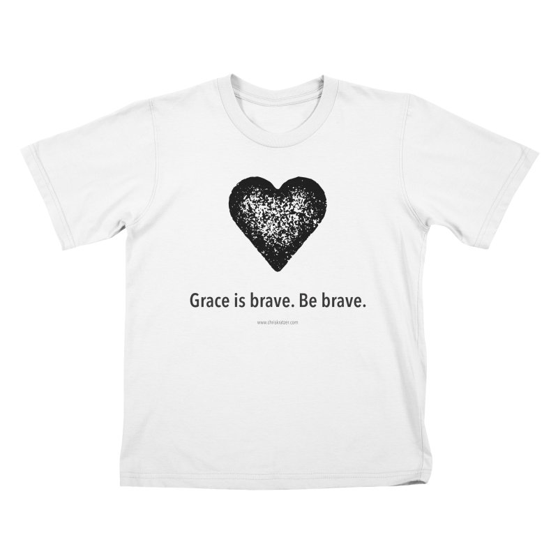 Grace is brave. Be brave. (heart) Kids T-Shirt by Chris Kratzer Artist Shop
