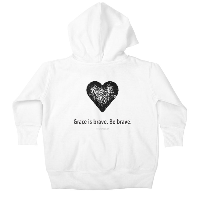 Grace is brave. Be brave. (heart) Kids Baby Zip-Up Hoody by Chris Kratzer Artist Shop