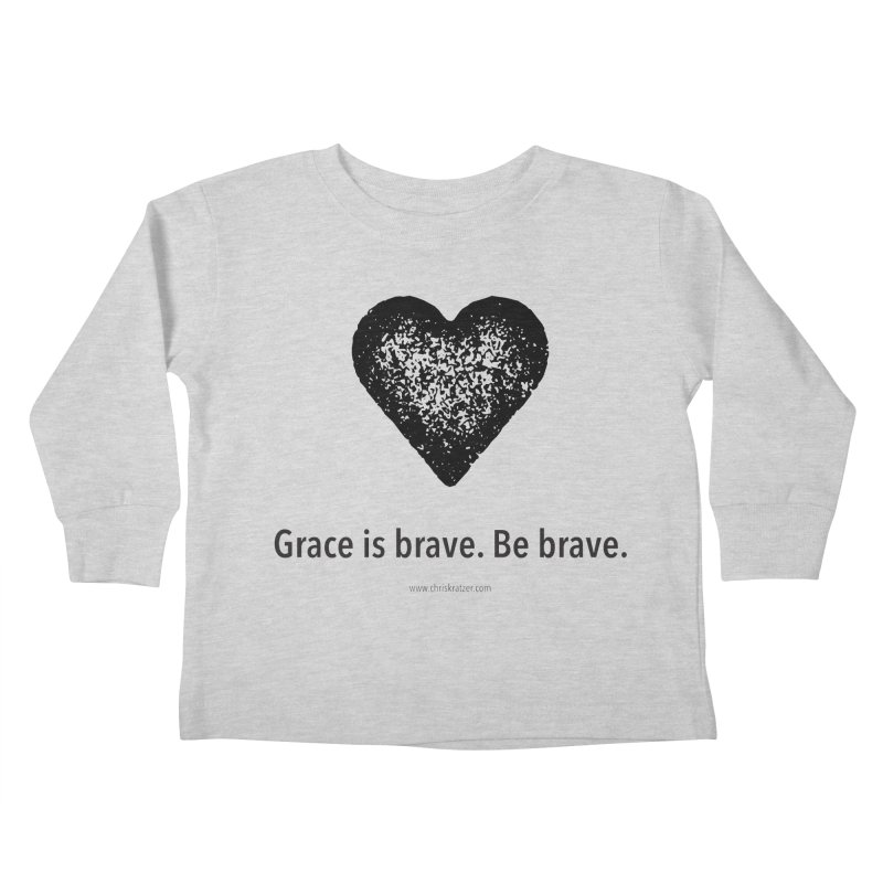 Grace is brave. Be brave. (heart) Kids Toddler Longsleeve T-Shirt by Chris Kratzer Artist Shop