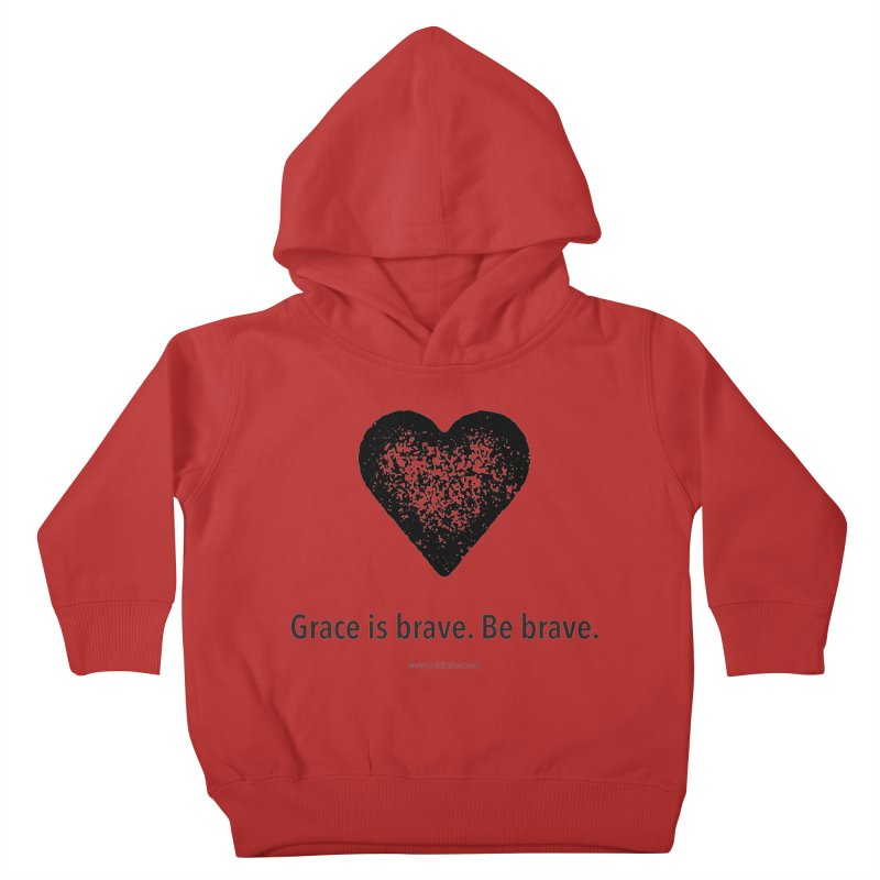 Grace is brave. Be brave. (heart) Kids Toddler Pullover Hoody by Chris Kratzer Artist Shop