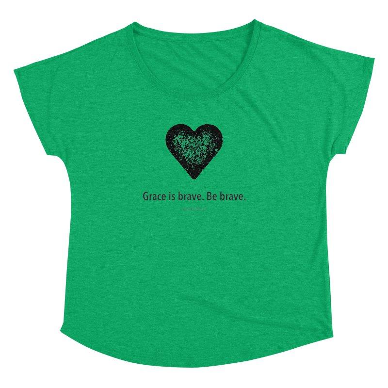 Grace is brave. Be brave. (heart) Women's Dolman by Chris Kratzer Artist Shop