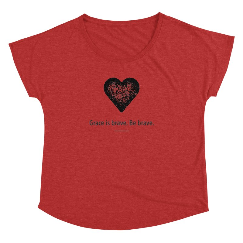 Grace is brave. Be brave. (heart) Women's Dolman Scoop Neck by Chris Kratzer Artist Shop