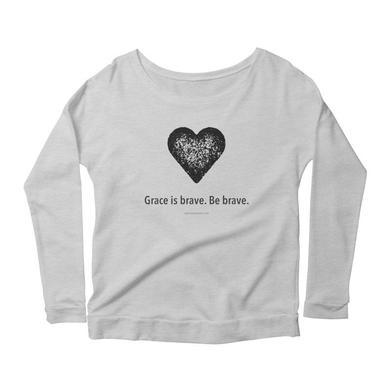 Grace is brave. Be brave. (heart) Women's Scoop Neck Longsleeve T-Shirt by Chris Kratzer Artist Shop